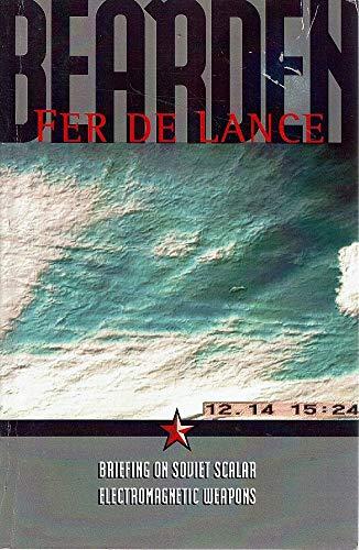 Fer De Lance - A Briefing on Soviet Scalar Electromagnetic Weapons: Bearden, T. E. (Lt. Col. Thomas...