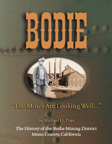 9780972520058: Bodie: The Mines Are Looking Well... The History of the Bodie Mining District, Mono County, California