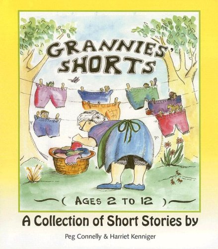Grannies' Shorts (Ages 2 to 12) a Collection of Short Stories: Kenniger, Harriet and Connelly,...