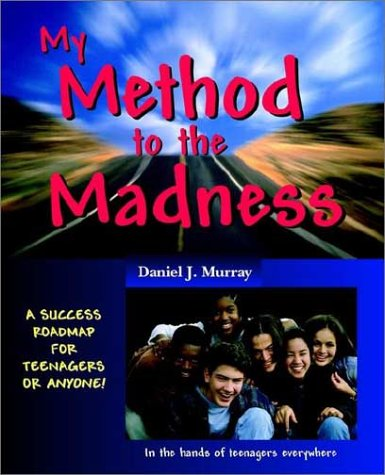 My Method to the Madness: A Success Roadmap for Teenagers or Anyone!: Murray, Daniel J.