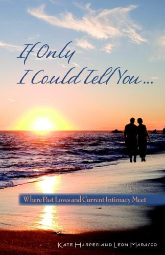 If Only I Could Tell You...: Where Past Loves and Current Intimacy Meet (0972526013) by Harper, Kate