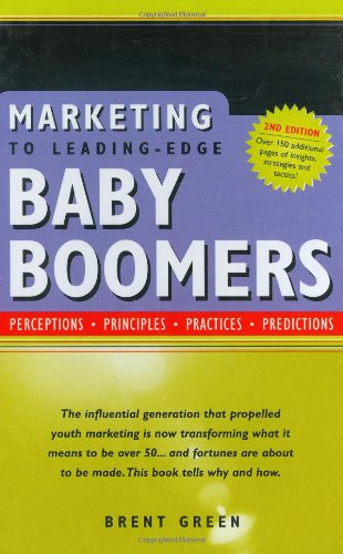 Marketing to Leading-Edge Baby Boomers: Perceptions, Principles,: Green, Brent