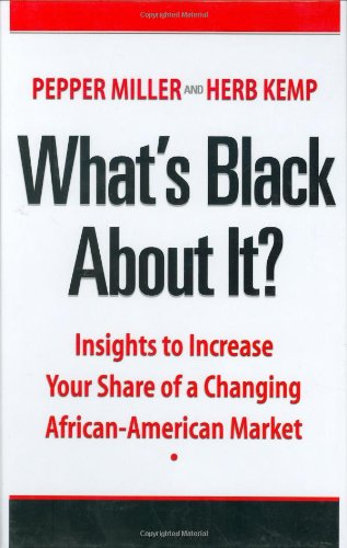 9780972529099: What's Black About It? Insights to Increase Your Share of a Changing African-American Market