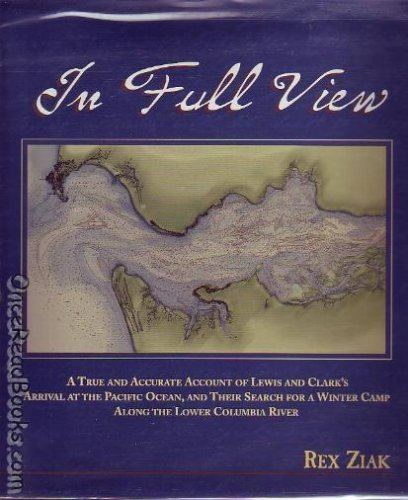 In full view: A true and accurate account of Lewis and Clark's arrival at the Pacific Ocean, ...