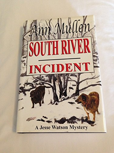 SOUTH RIVER INCIDENT A Jesse Watson Mystery: Mullen, Ann