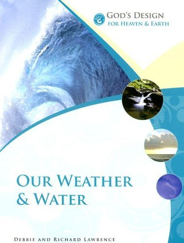9780972536554: God's Design for Heaven and Earth: Our Weather and Water