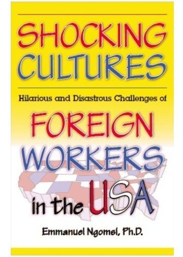 Shocking Cultures: Hilarious and Disastrous Challenges of Foreign Workers in the USA: Emmanuel ...