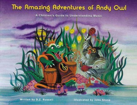 9780972539807: The Amazing Adventures of Andy Owl:A Children's Guide to Understanding Music