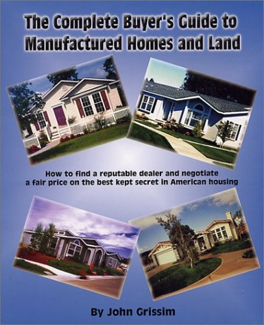 9780972543606: The Complete Buyer's Guide to Manufactured Homes and Land: How to Find a Reputable Dealer and Negotiate a Fair Price on the Best Kept Secret in American Housing