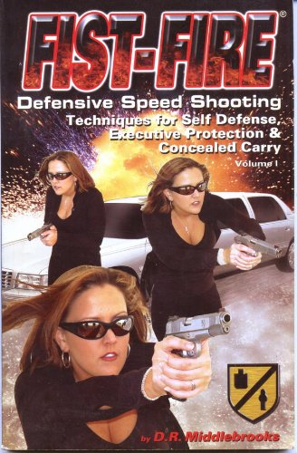 9780972544801: Fist-Fire Defensive Speed Shooting: Techniques for Self Defense, Executive Protection & Concealed Carry