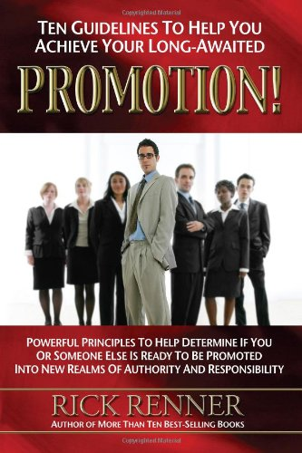 9780972545464: Ten Guidelines to Help You Achieve Your Long-awaited Promotion!: Powerful Principles to Help Determine If You or Someone Else Is Ready to Be Promoted into New Realms of Authority And Responsibility