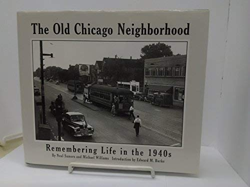 The Old Chicago Neighborhood, Remembering Life in the 1940's: Samors, Neal & Williams, Michael