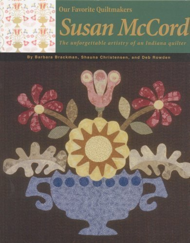 9780972545730: Susan McCord, the Unforgettable Artistry of an Indiana Quilter (Our Favorite Quiltmakers)