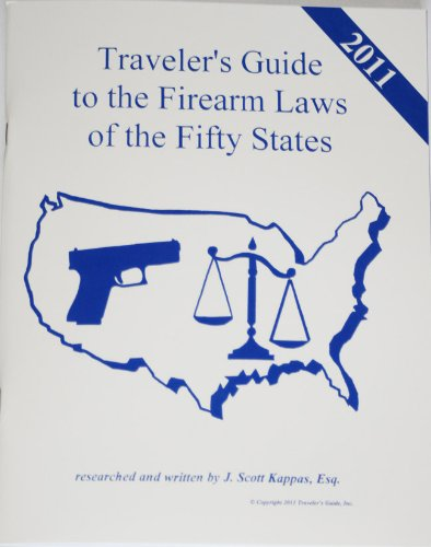 2011 United States Traveler's Guide To The Firearm Laws of the 50 States: Scott Kappas