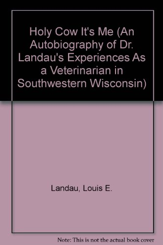 9780972550314: Holy Cow It's Me (An Autobiography of Dr. Landau's Experiences As a Veterinarian in Southwestern Wisconsin)