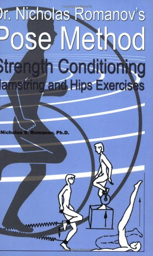 9780972553759: Dr. Nicholas Romanov's Pose Method Strength Conditioning Hamstring and Hips Exercises