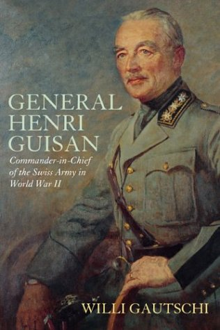 9780972557207: General Henri Guisan: Commander-in-Chief of the Swiss Army in World War II