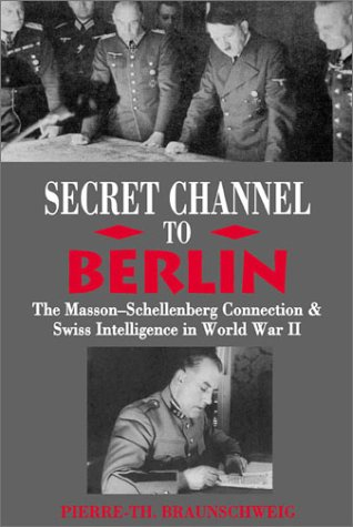 9780972557214: Secret Channel to Berlin: The Masson-Schellenberg Connection and Swiss Intelligence in WWII