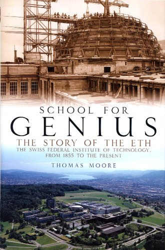 9780972557221: School for Genius: The Story of ETH--The Swiss Federal Institute of Technology, from 1855 to the Present: The Story of the Swiss Federal Institute of Technology, from 1855 to the Present
