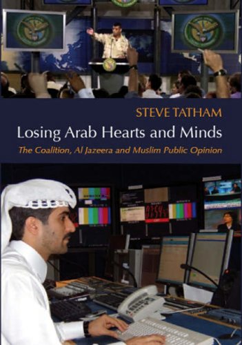 9780972557238: Losing Arab Hearts and Minds: The Coalition, Al Jazeera and Muslim Public Opinion
