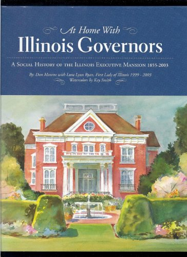 At home with Illinois Governors: A social history of the Illinois Executive Mansion, 1855-2003: ...