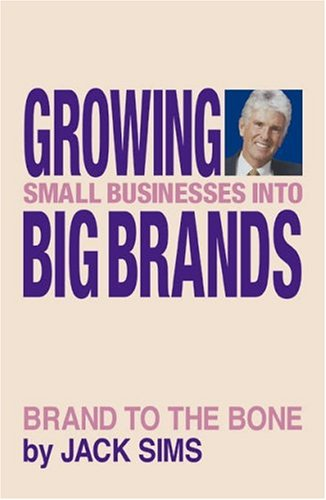 9780972565806: Growing Small Businesses into Big Brands [Paperback] by Jack Sims