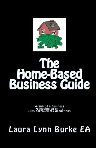 The Home Based Business Guide: Planning A Business, Choosing An Entity, Irs Approved Tax Deductions