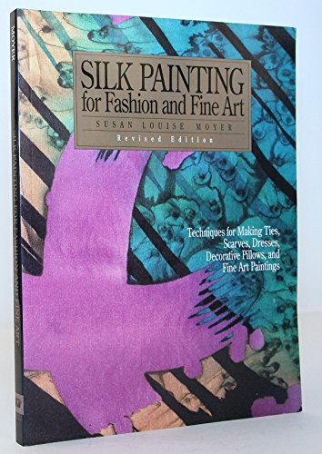 9780972569507: Silk Painting for Fashion and Fine Art: Techniques for Making Ties, Scarves, Dresses, Decorative Pillows, and Fine Art Paintings