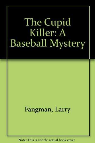 The Cupid Killer: A Baseball Mystery: Larry Fangman