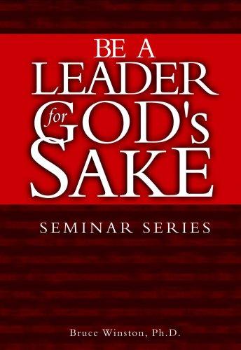 Be a Leader for God's Sake: Bruce E. Winston