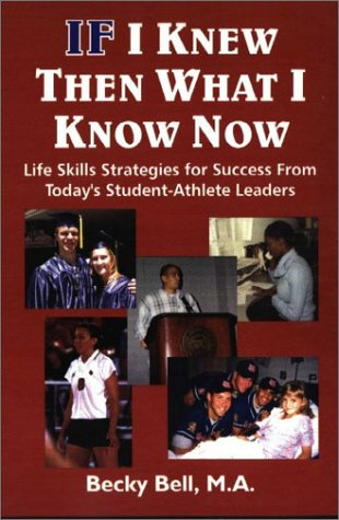 9780972584203: If I Knew Then What I Know Now: Life Skills Strategies for Success from Today's Student-Athlete Leaders