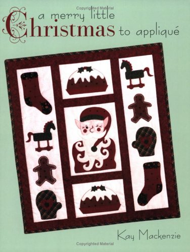 A Merry Little Christmas to Applique: Kay Mackenzie