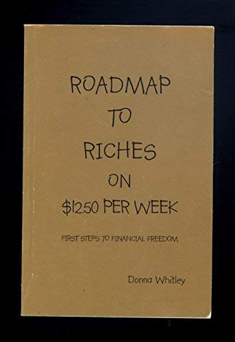9780972586603: Roadmap To Riches on $12.50 Per Week: First Steps to Financial Freedom