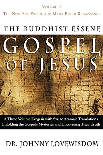 The Buddhist Essene Gospel of Jesus Volume: Dr Johnny Lovewisdom