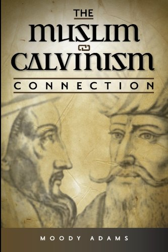 The Muslim-Calvinism Connection (9780972591515) by Moody Adams