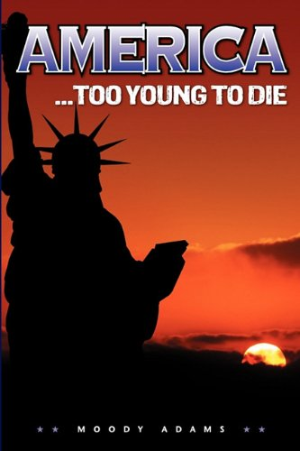 America. Too Young to Die (9780972591539) by Moody Adams