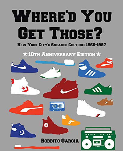 9780972592086: Where'd You Get Those? 10th Anniversary Edition: New York City's Sneaker Culture: 1960-1987