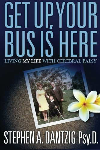 9780972594370: Get Up, Your Bus is Here: Living My Life With Cerebral Palsy