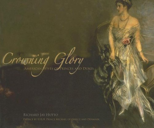 9780972595179: Crowning Glory: American Wives of Princes And Dukes