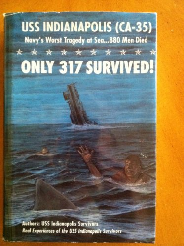 Only 317 Survived!: USS Indianapolis (CA-35) Navy's Worst Tragedy at Sea.880 Men Died