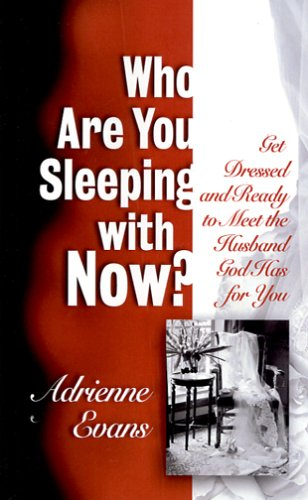 9780972596916: Who Are You Sleeping with Now? Get Dressed and Ready to Meet the Husband God Has for You
