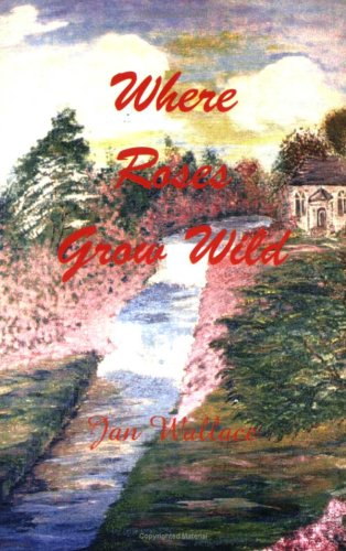 Where Roses Grow Wild: Wallace, Jan