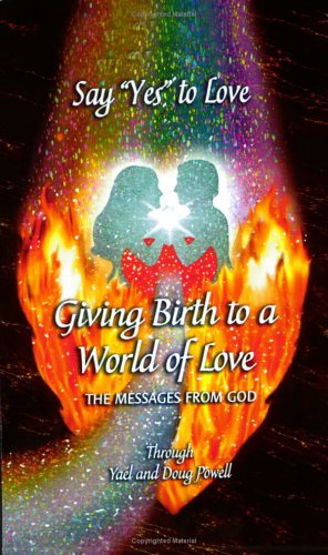 9780972599153: Say Yes to Love: Giving Birth to a World of Love