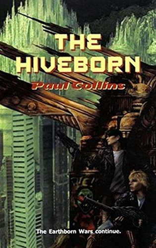 Hiveborn (The Earthborn Wars): Collins, Paul