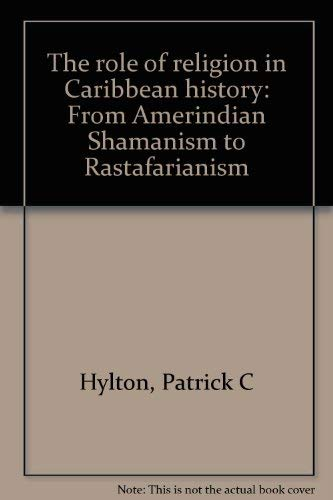9780972605304: The Role of Religion in Caribbean History: From Amerindian Shamanism to Rastafarianism