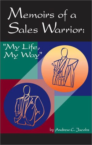 Memoirs of a Sales Warrior: My Life, My Way: Jacobs, Andrew C.