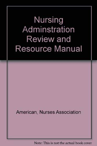 Nursing Adminstration Review and Resource Manual