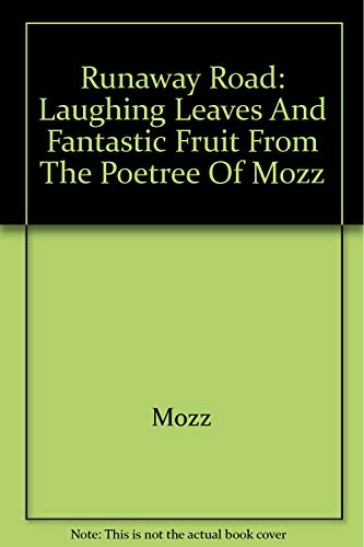9780972613019: Runaway Road: Laughing Leaves and Fantastic Fruit from the Poetree of Mozz