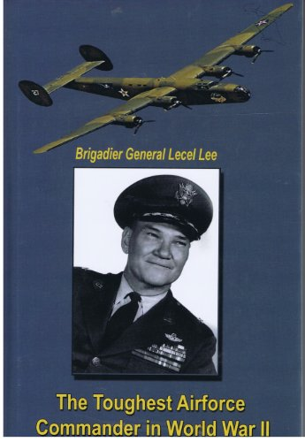9780972613330: Brigadier General Lecel Lee - The Toughest Airforce Commander in World War II