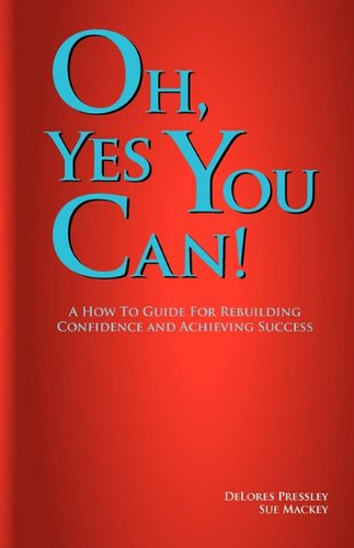 9780972617222: Oh Yes, You Can! a How to Guide for Rebuilding Confidence and Achieving Success